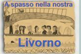 A spasso nella nostra Livorno  -  5°B Natali